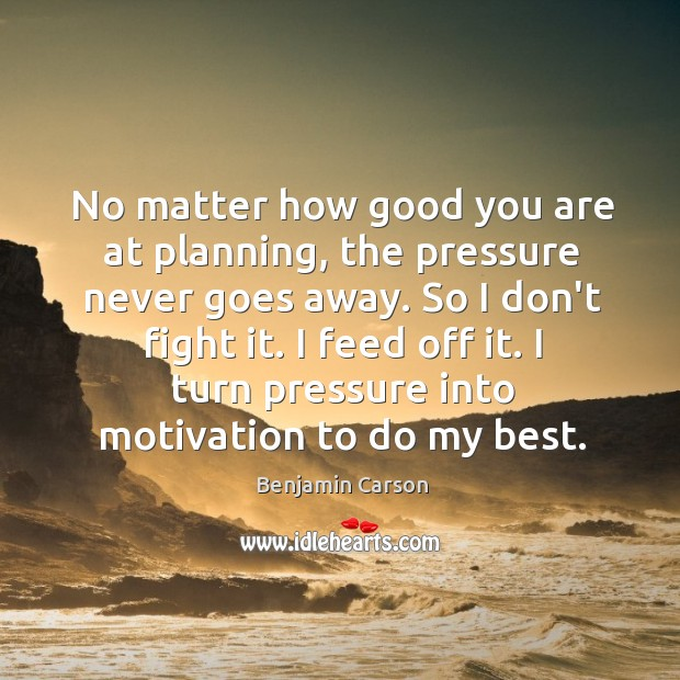 No matter how good you are at planning, the pressure never goes Image