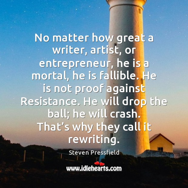 No matter how great a writer, artist, or entrepreneur, he is a Steven Pressfield Picture Quote