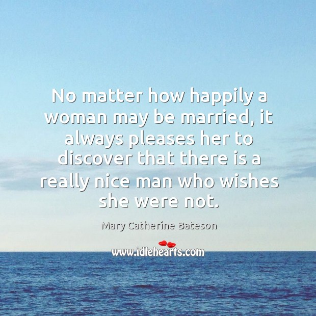 No matter how happily a woman may be married Image
