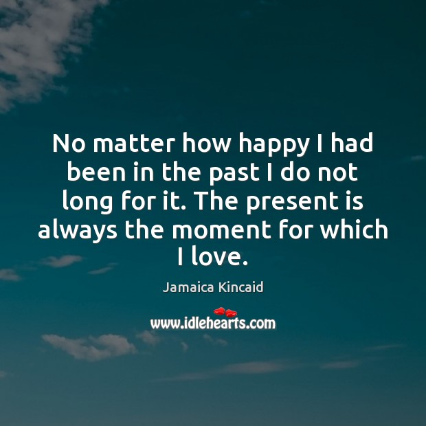 No matter how happy I had been in the past I do Image