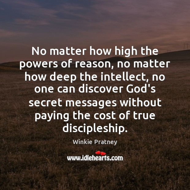 No matter how high the powers of reason, no matter how deep Winkie Pratney Picture Quote