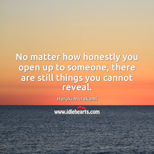 No matter how honestly you open up to someone, there are still things you cannot reveal. Image