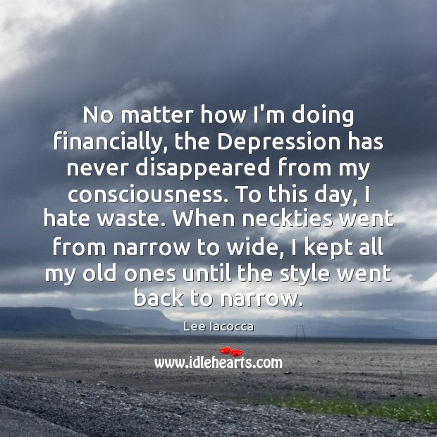 No matter how I'm doing financially, the Depression has never disappeared from Image