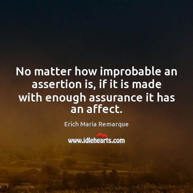 No matter how improbable an assertion is, if it is made with Erich Maria Remarque Picture Quote