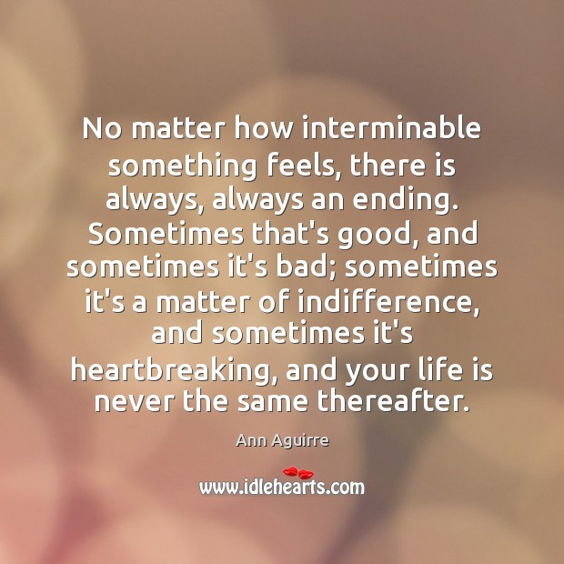 No matter how interminable something feels, there is always, always an ending. Image