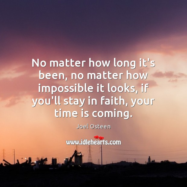 Image, No matter how long it's been, no matter how impossible it looks,