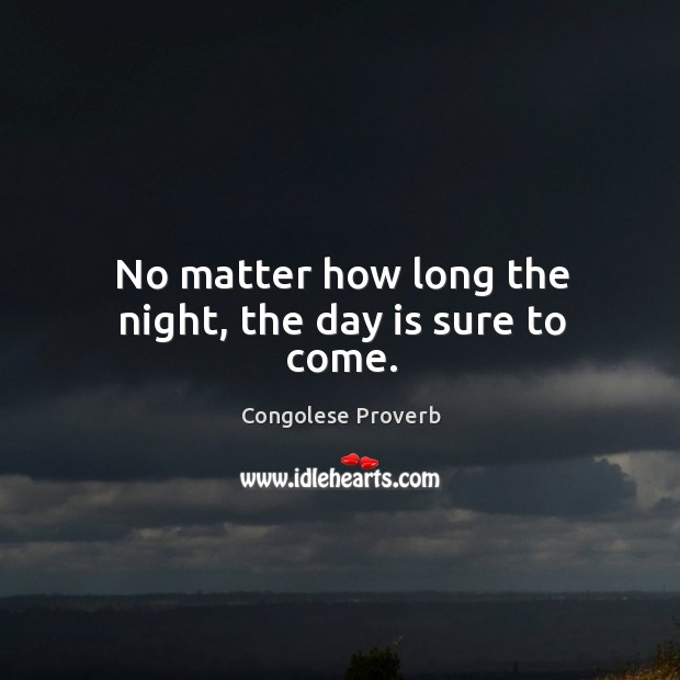 No matter how long the night, the day is sure to come. Congolese Proverbs Image