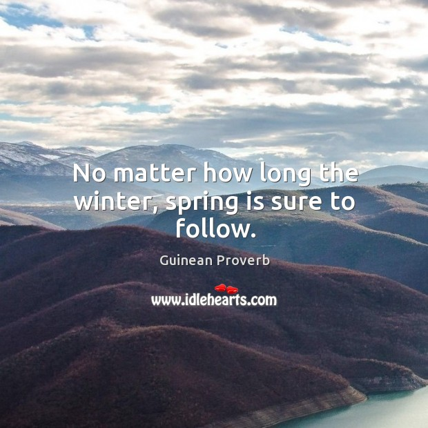 No matter how long the winter, spring is sure to follow. Guinean Proverbs Image
