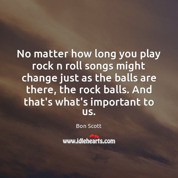 Image, No matter how long you play rock n roll songs might change