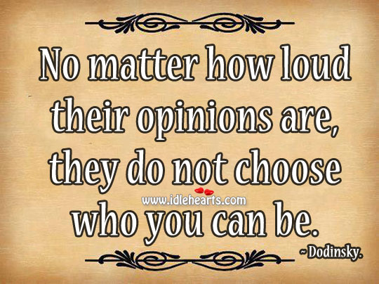 No Matter How Loud Their Opinions Are