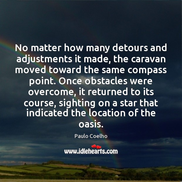 No matter how many detours and adjustments it made, the caravan moved Paulo Coelho Picture Quote