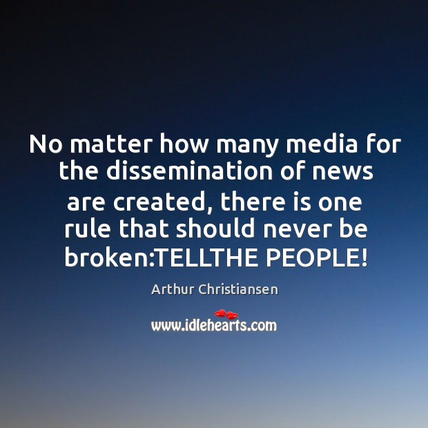 No matter how many media for the dissemination of news are created, Arthur Christiansen Picture Quote