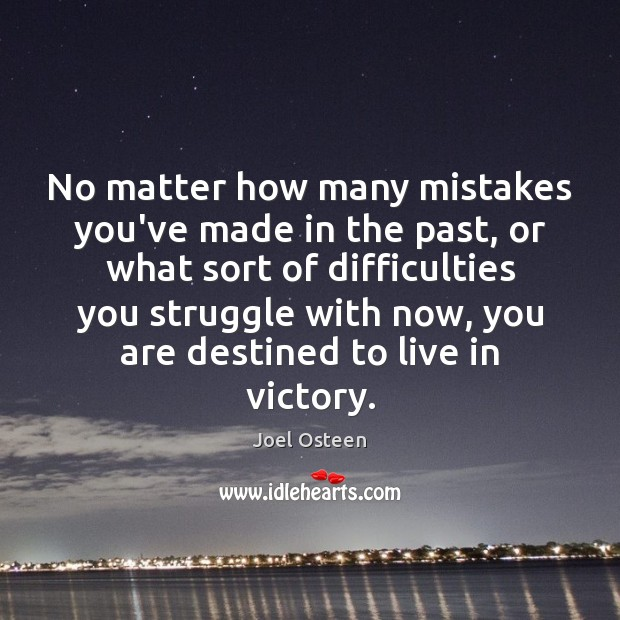 No matter how many mistakes you've made in the past, or what Joel Osteen Picture Quote