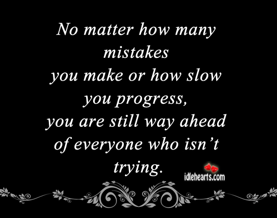 No Matter How Many Mistakes You Make Or….