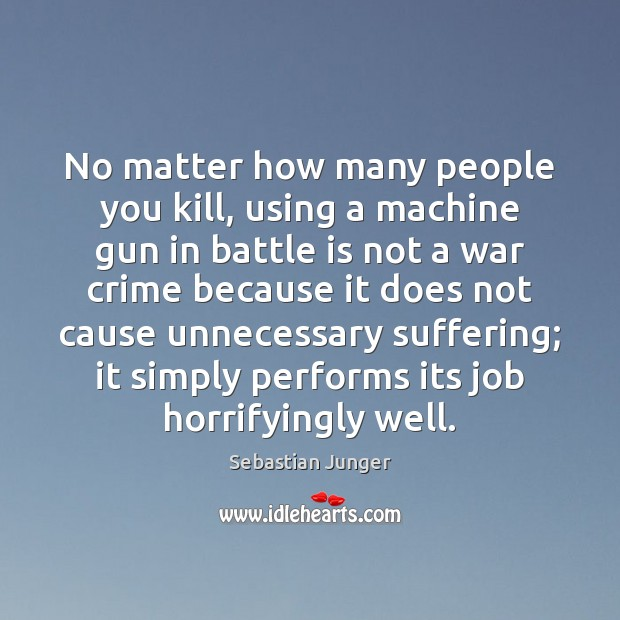 No matter how many people you kill, using a machine gun in Sebastian Junger Picture Quote