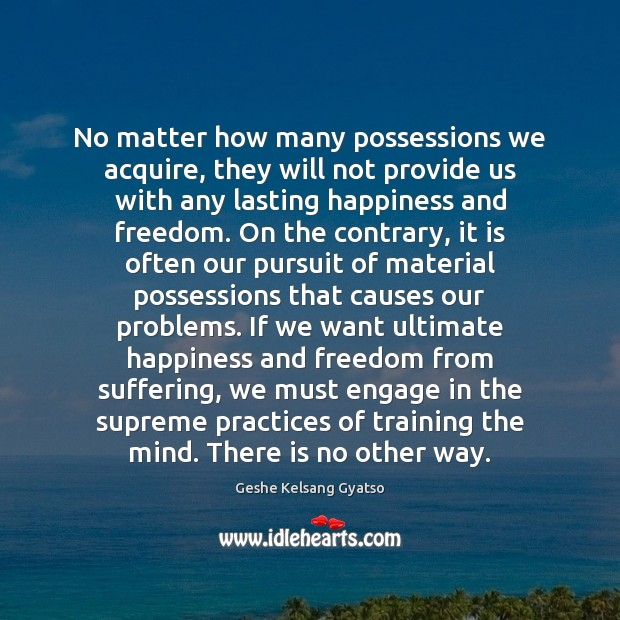 No matter how many possessions we acquire, they will not provide us Geshe Kelsang Gyatso Picture Quote
