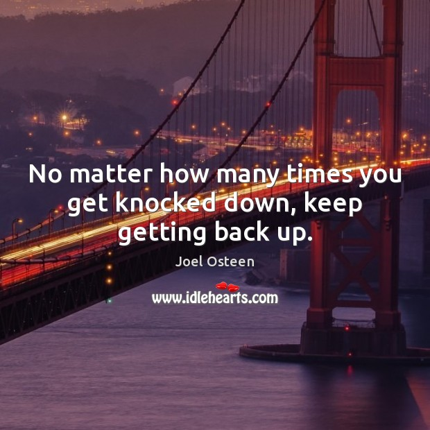 No matter how many times you get knocked down, keep getting back up. Joel Osteen Picture Quote