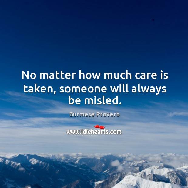 No matter how much care is taken, someone will always be misled. Burmese Proverbs Image