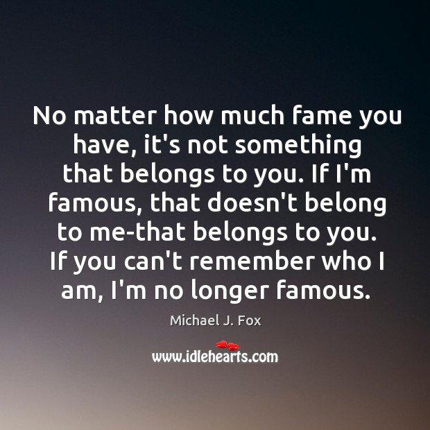 No matter how much fame you have, it's not something that belongs Image