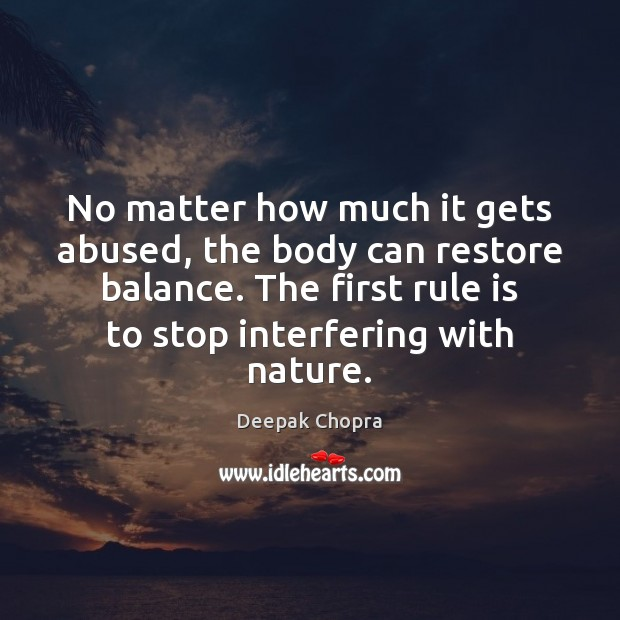 Image, No matter how much it gets abused, the body can restore balance.