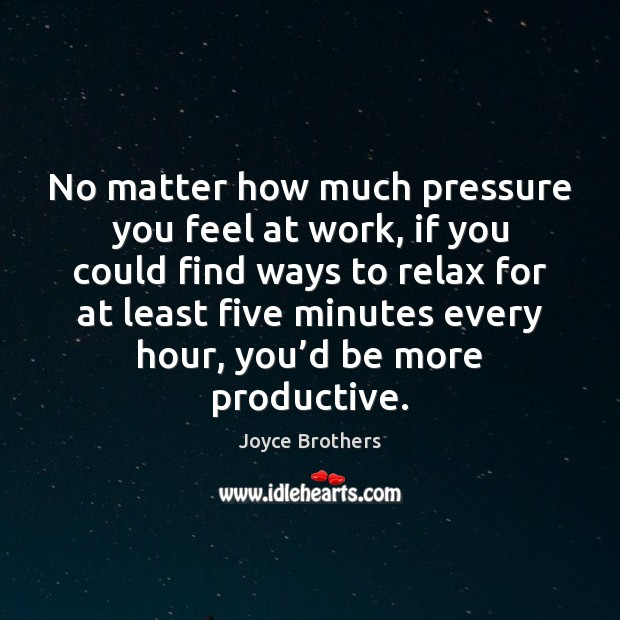 No matter how much pressure you feel at work, if you could Joyce Brothers Picture Quote