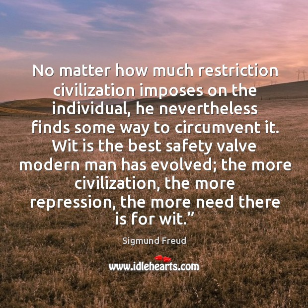 Image about No matter how much restriction civilization imposes on the individual