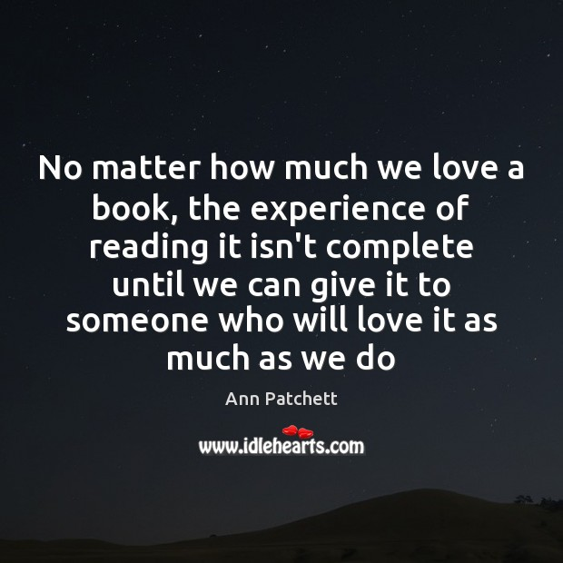 Image, No matter how much we love a book, the experience of reading