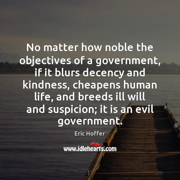 No matter how noble the objectives of a government, if it blurs Eric Hoffer Picture Quote