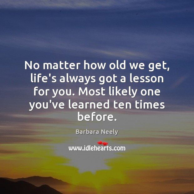 Image, No matter how old we get, life's always got a lesson for