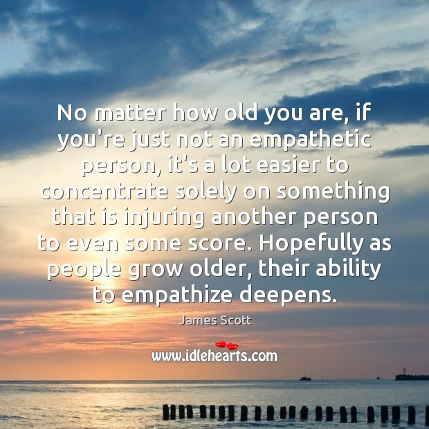 No matter how old you are, if you're just not an empathetic Image