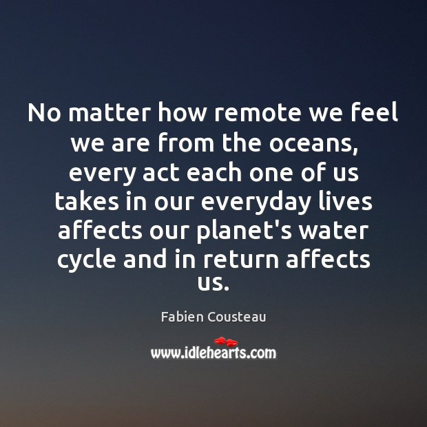 No matter how remote we feel we are from the oceans, every Image