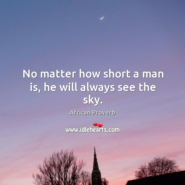 Image, No matter how short a man is, he will always see the sky.