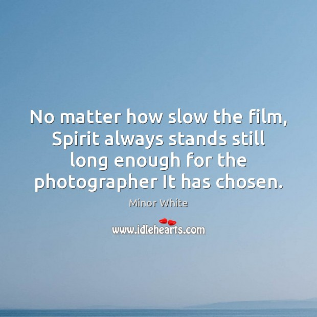 Image, No matter how slow the film, Spirit always stands still long enough