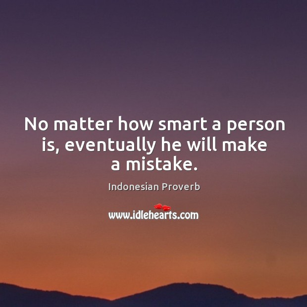 No matter how smart a person is, eventually he will make a mistake. Indonesian Proverbs Image