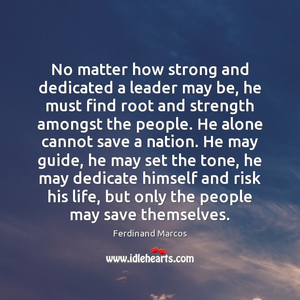 Image, No matter how strong and dedicated a leader may be, he must