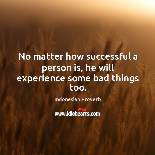 No matter how successful a person is, he will experience some bad things too. Indonesian Proverbs Image