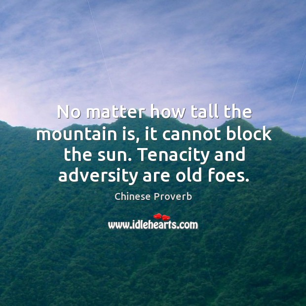 No matter how tall the mountain is, it cannot block the sun. Image