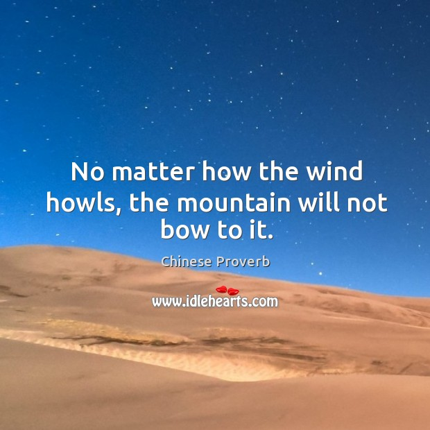 Image, No matter how the wind howls, the mountain will not bow to it.