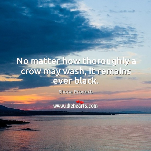 No matter how thoroughly a crow may wash, it remains ever black. Shona Proverbs Image