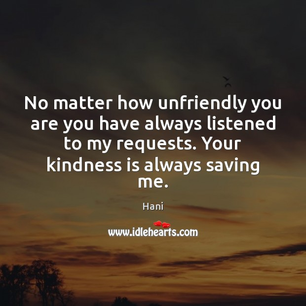 No matter how unfriendly you are you have always listened to my Kindness Quotes Image