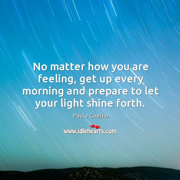 No matter how you are feeling, get up every morning and prepare Image
