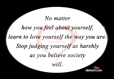 No Matter How You Feel About Yourself…