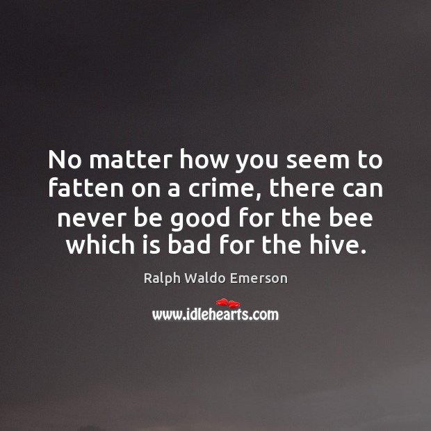 No matter how you seem to fatten on a crime, there can Good Quotes Image