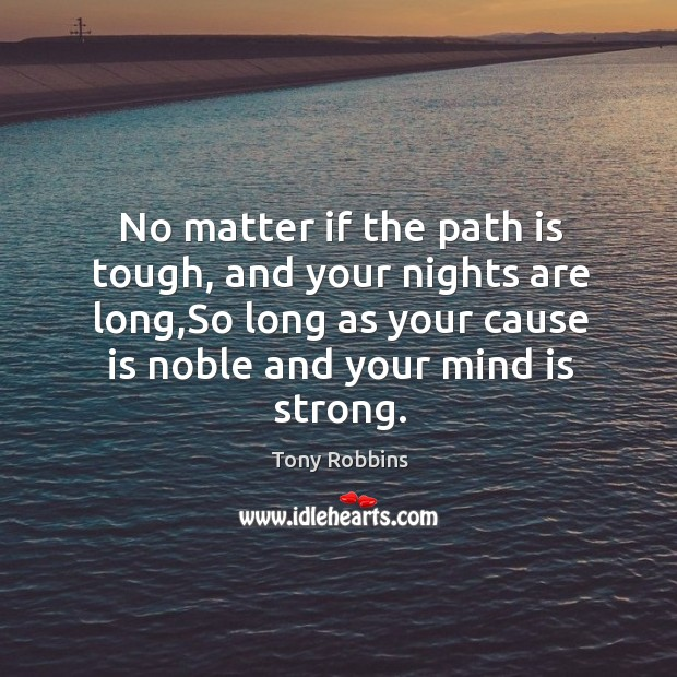 No matter if the path is tough, and your nights are long, Image