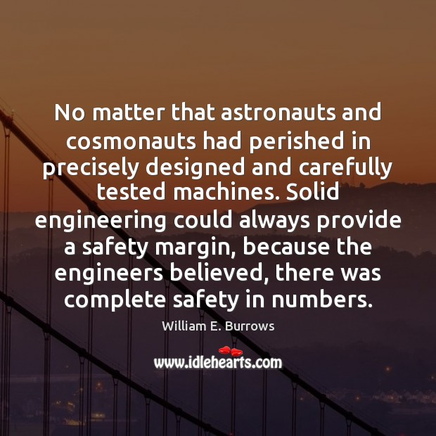 No matter that astronauts and cosmonauts had perished in precisely designed and William E. Burrows Picture Quote