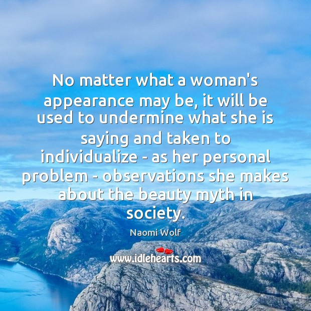 No matter what a woman's appearance may be, it will be used Appearance Quotes Image