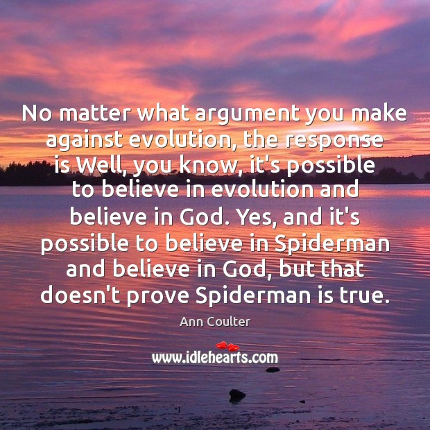 No matter what argument you make against evolution, the response is Well, Ann Coulter Picture Quote