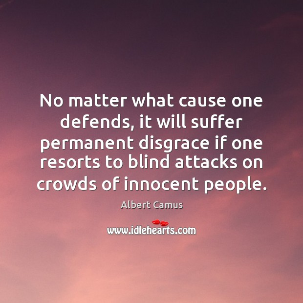 No matter what cause one defends, it will suffer permanent disgrace if Albert Camus Picture Quote