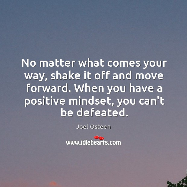No matter what comes your way, shake it off and move forward. Image