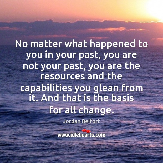 No matter what happened to you in your past, you are not Jordan Belfort Picture Quote